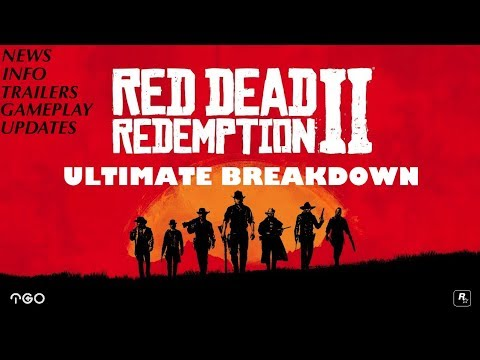 Red Dead Redemption 2: Ultimate Breakdown (NEWS / INFO / GAMEPLAY / UPDATES / TRAILERS)