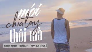 Mới Chia Tay Thôi Mà - Cao Nam Thành (MV Lyrics) #MCTTM