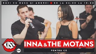 INNA feat. The Motans - Pentru ca (Live Kiss FM)