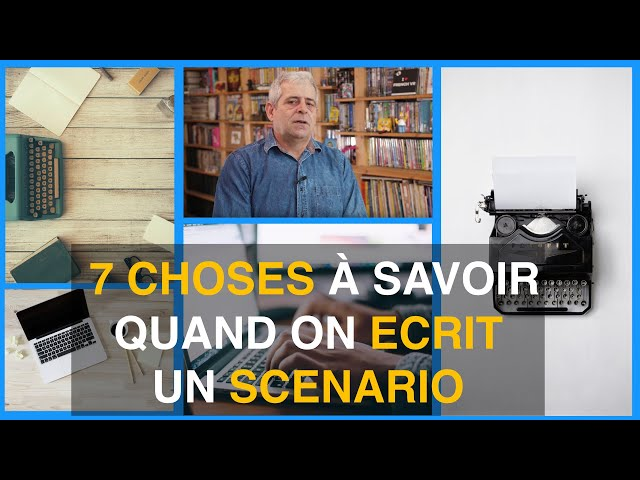 7 CHOSES À SAVOIR QUAND ON ECRIT UN SCENARIO