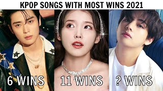 KPOP SONGS WITH MOST MUSIC SHOW WINS 2021