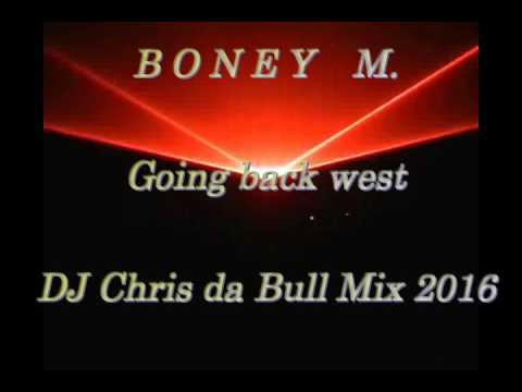Boney M. - Going back west (DJ Chris da Bull Mix 2016)