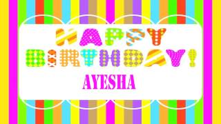 Ayesha   Birthday Wishes  - Happy Birthday