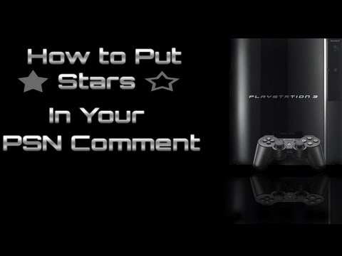 How To Put Stars in your PSN Status/Comment on PS3