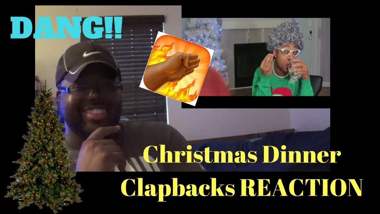Christmas Clapbacks.Christmas Dinner Clapbacks Reaction Merry Christmas Songs