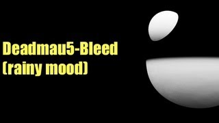 Deadmau5-Bleed (rainy mood)