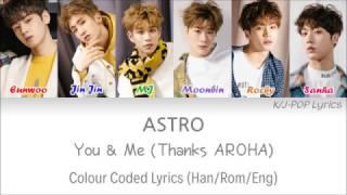 Astro  아스트로  - You & Me  Thanks Aroha  Colour Coded Lyrics  Han/rom/eng