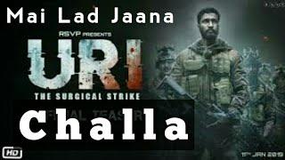 Challa  | Mai lad jaana  | full song | URI | VICKY K | YAMI G | SHASHWAT SACHDEV | with lyrics
