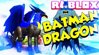 ROBLOX DRAGONS LIFE MAKING BATMAN DRAGON
