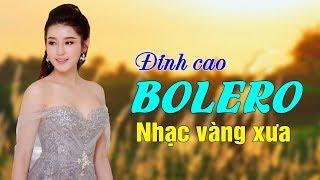 Đỉnh Cao Nhạc Vàng Bolero Xưa Hay Nhất | Siêu Phẩm Nhạc Vàng Xưa Say Đắm Dễ Nghe Dễ Ngủ