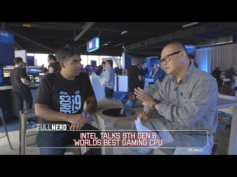 Intel talks 9th Gen & 'The worlds best gaming CPU' | The Full Nerd SE NY