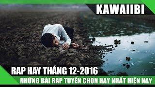 Tuyển Tập Những Bài Rap Hay Nhất Tháng 12/2016 - Học Cách Yêu Đơn Phương (Nhạc Rap Tuyển Chọn 2016)