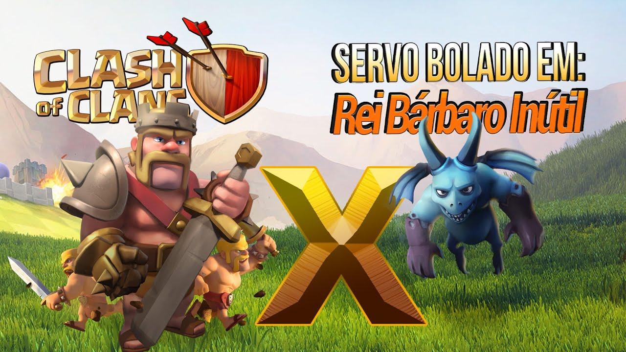 Clash Of Clans Servo Bolado Em Rei Barbaro Inutil Youtube
