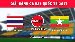 full | u21 thái lan vs u21 myanmar | giải bóng đá u21 quốc tế báo thanh niên 2017