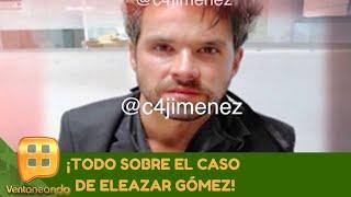 ¡Todo sobre el caso y detención de Eleazar Gómez! | Programa del 06 de noviembre 2020 | Ventaneando