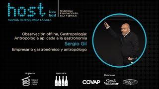 HOST 2018: Observación offline, Gastropología  Antropología aplicada a la gastronomía Sergio Gil