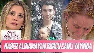 Haber alınamayan Burcu canlı yayında - Esra Erol'da 11 Aralık 2018
