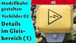 4K: Modellbahn gestalten: Vorbilder 03 – Details im Gleisbereich (1) [TT, H0, Spur 0 und größer]