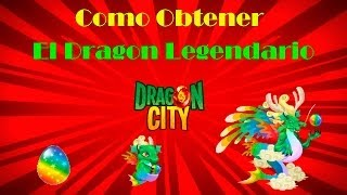 Como Obtener El Dragon Legendario De Dragon City