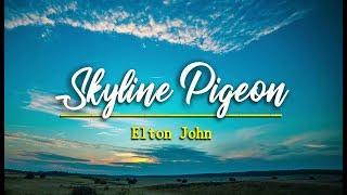 Skyline Pigeon - Elton John (KARAOKE)
