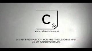 Danny Freakazoid - You Are The Leading Man (Luke Dzierzek Remix)