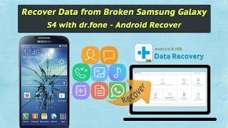 Recover Data from Broken Samsung Galaxy S4 with dr.fone - Android Recover
