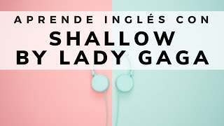 Aprende inglés con canciones: Shallow (from A Star Is Born) by Lady Gaga and Bradley Cooper Video
