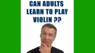 Can Adults Learn Violin?