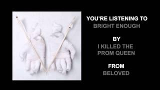 "I Killed The Prom Queen - ""Bright Enough"" (Full Album Stream)"