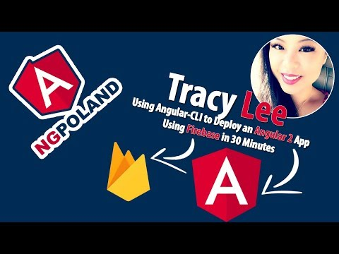 Tracy Lee | Using Angular-CLI to Deploy an Angular 2 App Using Firebase in 30 Minutes