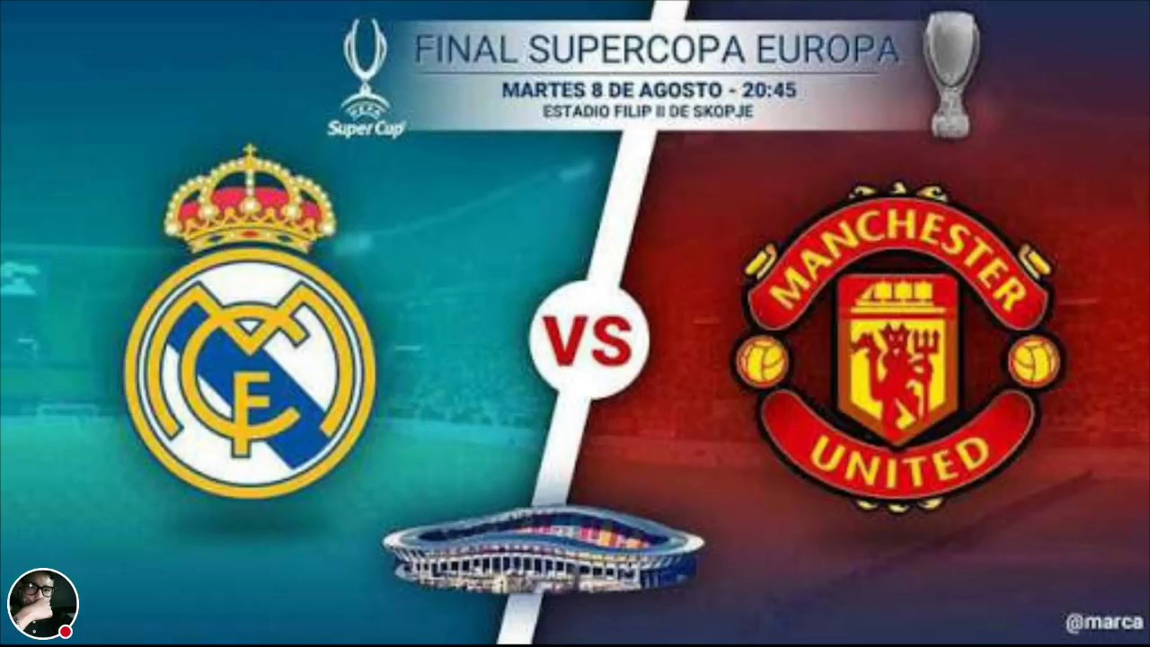 Real Madrid Vs Manchester United En Vivo Final Super Copa