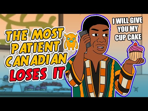 The Most Patient Canadian Ever LOSES IT