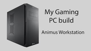 My Gaming & Editing PC building video (Animus Workstation)