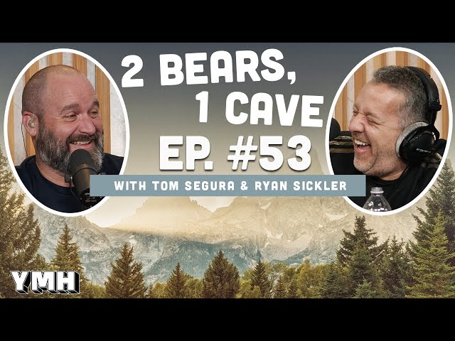 Ep. 53 | 2 Bears 1 Cave w/ Tom Segura & Ryan Sickler