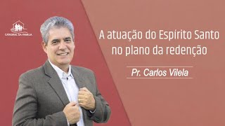 A atuação do Espírito Santo no plano da redenção - Pr. Carlos Vilela - 10-01-2021
