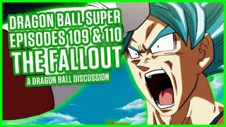 DRAGON BALL SUPER EPISODE 109 & 110: THE FALLOUT | A Dragon Ball Discussion