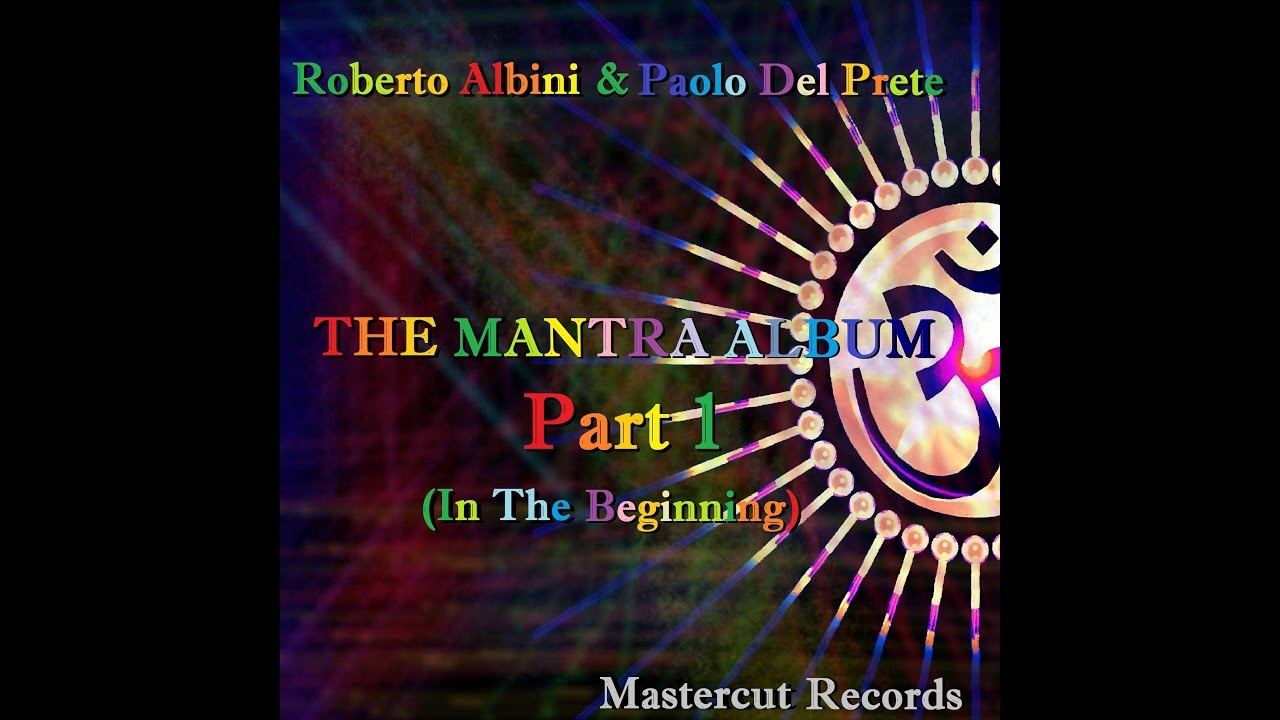 ROBERTO ALBINI vs PAOLO DEL PRETE - IN THE BEGINNING (THE MANTRA ALBUM PART 1)