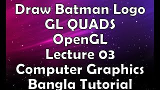 Draw Batman Logo using For Loop | GL QUADS | OpenGL | Lecture 03 | Computer Graphics Bangla Tutorial