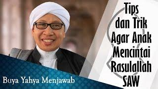 Tips dan Trik Agar Anak Mencintai Rasulallah SAW - Buya Yahya Menjawab