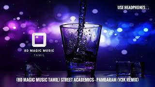 (8D Magic Music Tamil) Street Academics - Pambaram (V3K Remix) 8D Audio