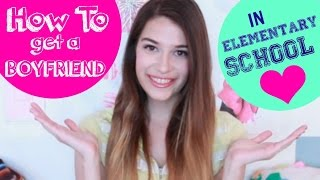 HOW TO GET A BOYFRIEND IN ELEMENTARY SCHOOL! (Age 11 & Under)
