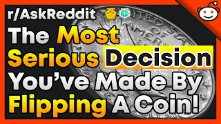 Most Serious Decision You've Made By Flipping A Coin - r/AskReddit Top Posts | Reddit Stories