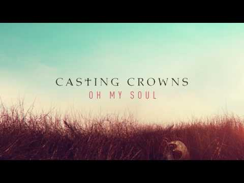 Casting Crowns - Oh My Soul (Audio)