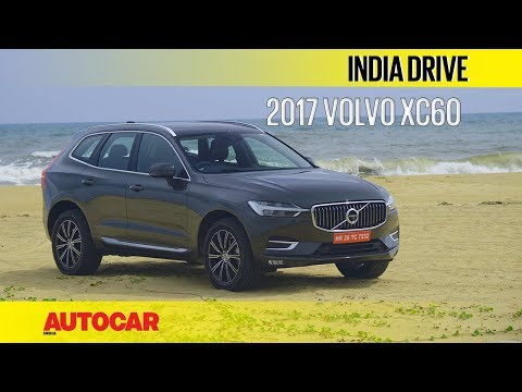 2017 Volvo XC60 | India Drive | Autocar India