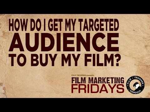 Film Marketing Fridays - How Do I Get my Audience To Buy My