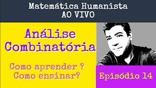Análise Combinatória: como aprender? Como ensinar? - Episódio 14 Matemática Humanista AO VIVO