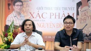 Ra mắt tiểu thuyết 'Xác phàm' của Nguyễn Đình Tú - sáng 13.8 tại Hội Nhà Văn