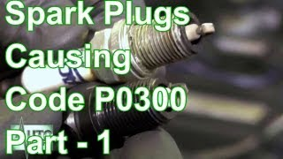 How To Remove Spark Plugs Causing A P0300 Code Part-1
