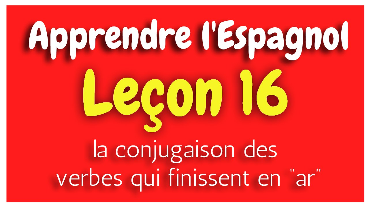 Apprendre L Espagnol Lecon 16 Conjugaison Des Verbes Ar Hd Youtube