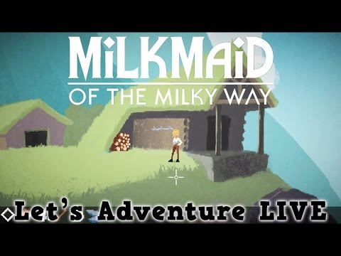 Milkmaid of the Milky Way - Let's Adventure LIVE
